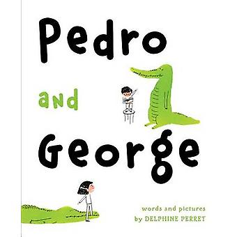 Pedro and George by Delphine Perret - Delphine Perret - 9781481429252