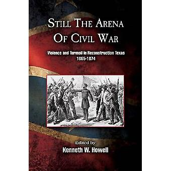 Still the Arena of Civil War - Violence and Turmoil in Reconstruction