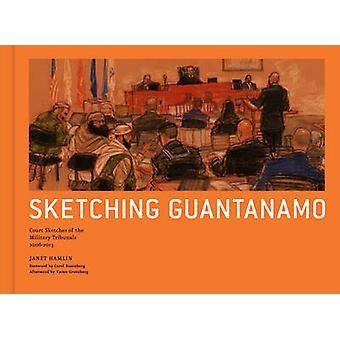 Sketching Guantanamo - Court Sketches of the Military Tribunals - 1996