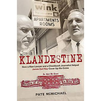 Klandestine - How a Klan Lawyer and a Checkbook Journalist Helped Jame