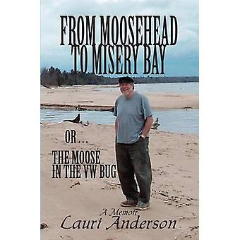 From Moosehead to Misery Bay or . . . the Moose in the VW Bug by Laur