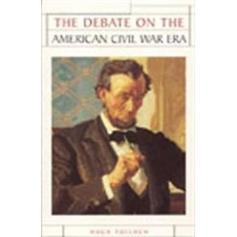The Debate on the American Civil War Era by Tulloch & Hugh