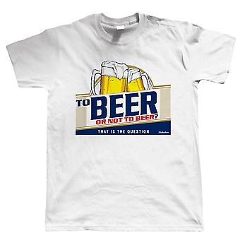 To Beer Or Not To Beer, Mens Funny T Shirt