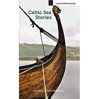 Celtic Sea Stories by George W. Macpherson