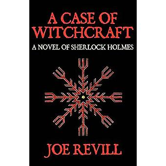A Case of Witchcraft  a Novel of Sherlock Holmes by Joe Revill