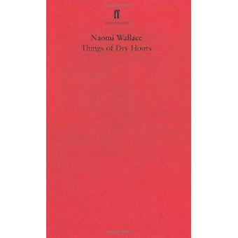 Things of Dry Hours (Main) by Naomi Wallace - 9780571237678 Book