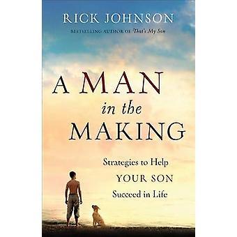 En mann i å gjøre - strategier for å hjelpe din sønn lykkes i livet av R