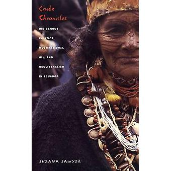 Crude Chronicles - Indigenous Politics - Multinational Oil - and Neoli