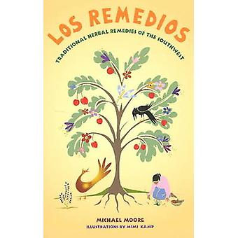 Los Remedios - Traditional Herbal Remedies of the Southwest by Michael