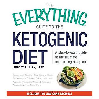 The Everything Guide to the Ketogenic Diet - A Step-by-Step Guide to t
