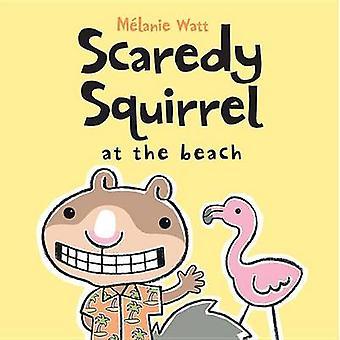 Scaredy Squirrel at the Beach by Melanie Watt - Melanie Watt - 978155