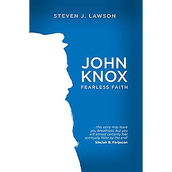 John Knox - Fearless Faith by Steven J Lawson - 9781781915394 Book