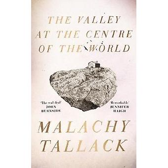 The Valley at the Centre of the World by Malachy Tallack - 9781786892