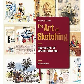 Art of Sketching - 200 Years of Travel Diaries by Pascale Argod - 9788