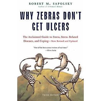 Warum Zebras nicht bekommen, Geschwüre (Neuauflage) von Robert M. Sapolsky - 978