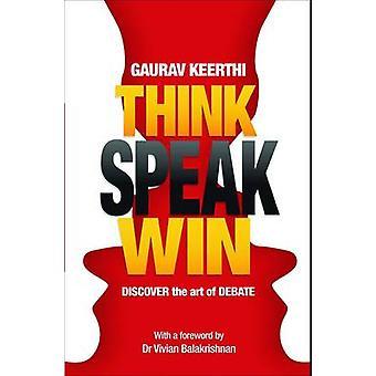 Think Speak Win - Discover the Art of Debate by Gaurav Keerthi - 97898