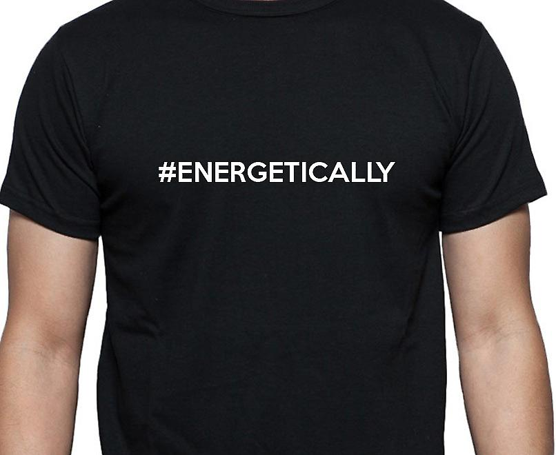 #Energetically Hashag Energetically Black Hand Printed T shirt