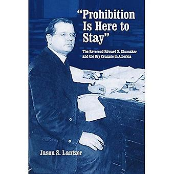 Prohibition is Here to Stay: The Reverend Edward S. Shumaker and the Dry Crusade in America