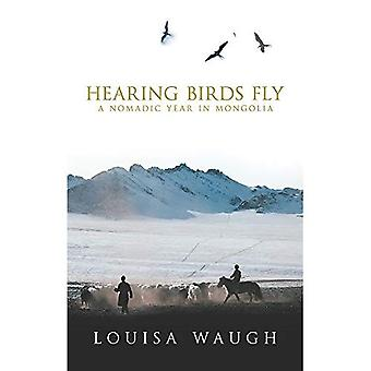 Hearing Birds Fly: A Nomadic Year in Mongolia [ILLUSTRATED]