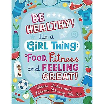 Gezond zijn! It's a Girl Thing: voedsel, Fitness en gevoel groot