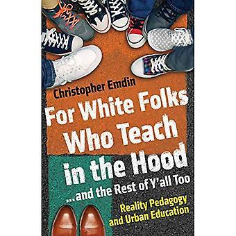 För vita folk som undervisar i huven... och resten av Y'all alltför: verkligheten pedagogik och Urban utbildning