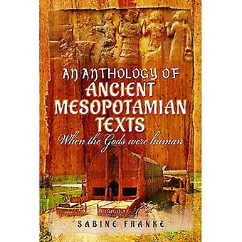 An Anthology of Ancient Mesopotamia Texts: When the Gods Were Human