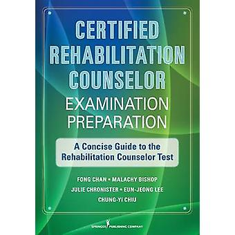CRC Examination Preparation A Concise Guide to Rehabilitation Counseling Certification by Chan & Fong