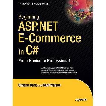 Beginning ASP.NET ECommerce in C by Cristian Darie & Karli Watson