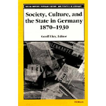 Society - Culture and the State in Germany - 1870-1930 by Geoff Eley