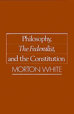 Philosophy the Federalist and the Constitution by blanc & Morton Gabriel