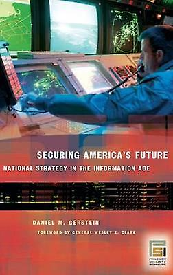 Securing Americas Future National Strategy in the Information Age by Gerstein & Daniel