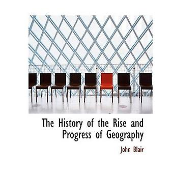 The History of the Rise and Progress of Geography by Blair & John & Jr.