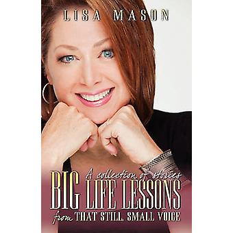 Big Life Lessons from That Still Small Voice by Mason & Lisa