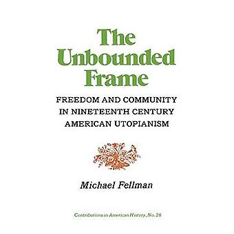 The Unbounded Frame Freedom and Community in Nineteenth Century American Utopianism by Fellman & Michael