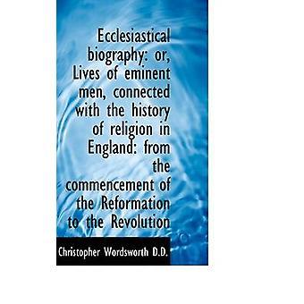 السيرة الذاتية الكنسية أو حياة الرجال البارزة المرتبطة بتاريخ الدين في انجلن كريستوفر & وردزورث