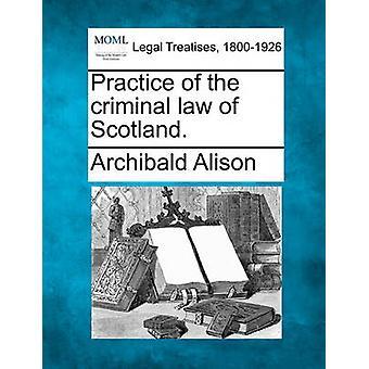 Praxis des Strafrechts von Schottland. von Alison & Archibald