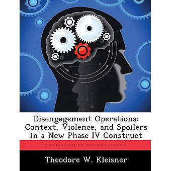 Disengagement Operations Context Violence and Spoilers in a New Phase IV Construct by Kleisner & Theodore W.