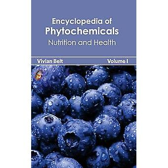 Encyclopedia of Phytochemicals Volume I Nutrition and Health by Belt & Vivian