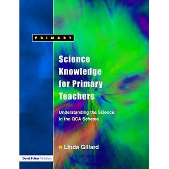 Science Knowledge for Primary Teachers  Understanding the Science in the QCA Scheme by Gillard & Linda