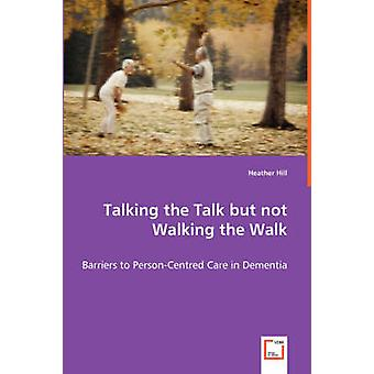 Talking the Talk but not Walking the Walk  Barriers to PersonCentred Care in Dementia by Hill & Heather