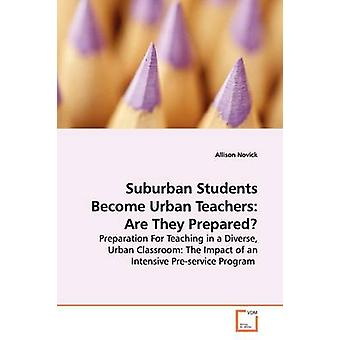 Suburban Students Become Urban Teachers Are They  Prepared by Novick & Allison