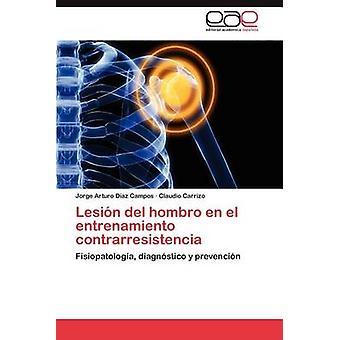 Lesion del Hombro En El Entrenamiento Contrarresistencia by D. Az Campos & Jorge Arturo