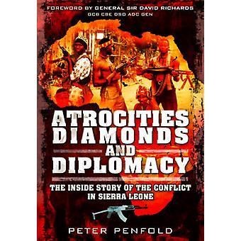 Atrocities Diamonds and Diplomacy by Peter Penfold