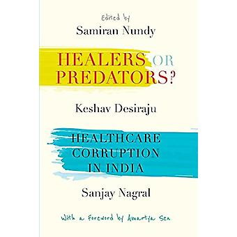 Healers or Predators? - Healthcare Corruption in India by Healers or P
