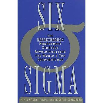 Six SIGMA - The Breakthrough Management Strategy Revolutionizing the W