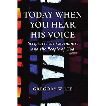 Today When You Hear His Voice - Scripture - the Covenants - and the Pe