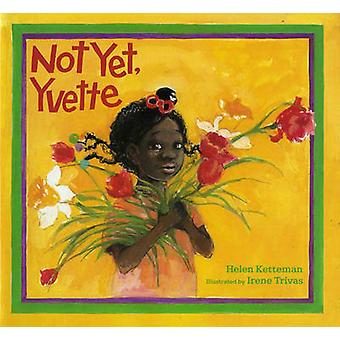 Not Yet - Yvette by Helen Ketteman - 9780807557723 Book