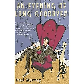 An Evening of Long Goodbyes by Paul Murray - 9780812970401 Book