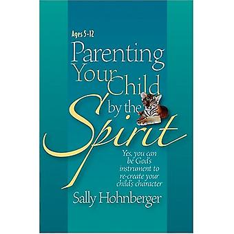 Parenting Your Child by the Spirit - Yes - You Can Be God's Instrument