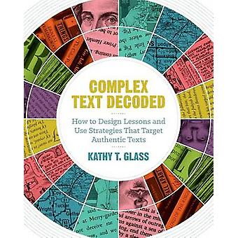 Complex Text Decoded - How to Design Lessons and Use Strategies That T